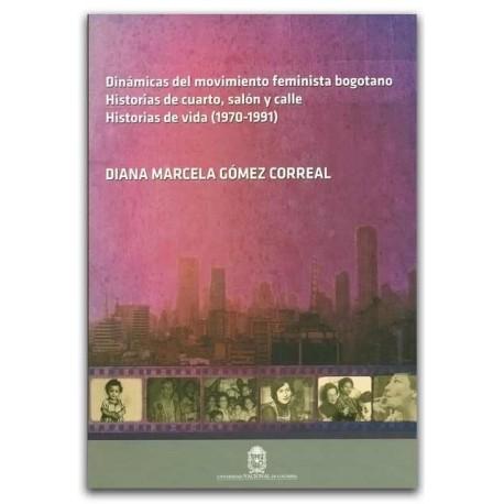 Dinámica del movimiento feminista bogotano Historias de cuarto, salón y calle Historias de vida Historias de vida (1970-1991)