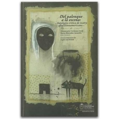 Del palenque a la escena: antología crítica de teatro afrolatinoamericano - Universidad Nacional de Colombia