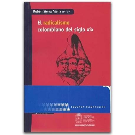 El radicalismo colombiano del siglo XIX - Rubén Sierra Mejía .- Universidad Nacional de Colombia, Sede Bogotá. Facultad de Cienc