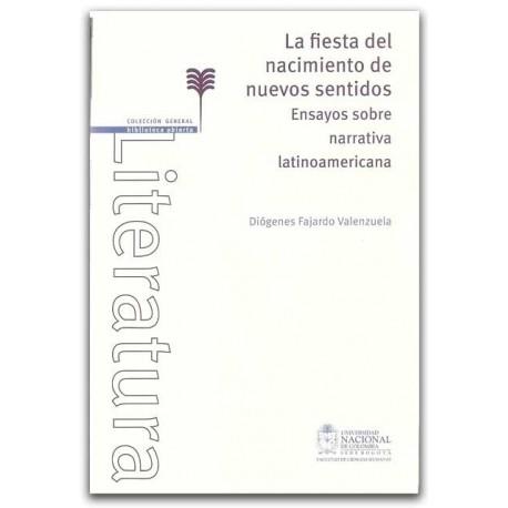 La fiesta del nacimiento de nuevos sentidos, Ensayos sobre narrativa latinoamericana - Diógenes Fajardo Valenzuela - Universidad