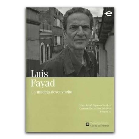 Luis Fayad. La madera desenvuelta - Universidad Nacional de Colombia, Sede Bogotá. Facultad de Ciencias Humanas