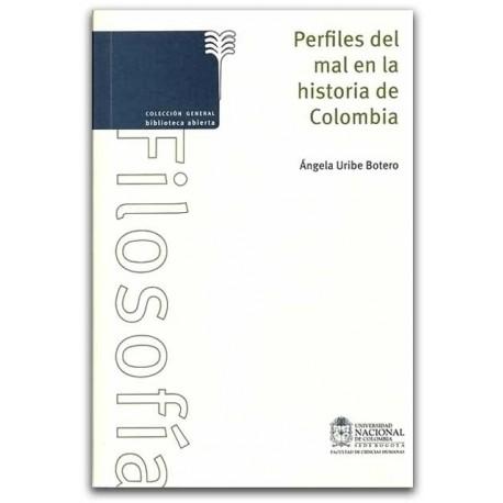 Perfiles del mal en la historia de Colombia - Ángela Uribe Botero - Universidad Nacional de Colombia, Sede Bogotá. Facultad de