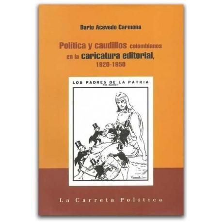 Política y caudillos colombianos en la caricatura editorial, 1920-1950 - Universidad Nacional de Colombia, Sede Bogotá. Facultad