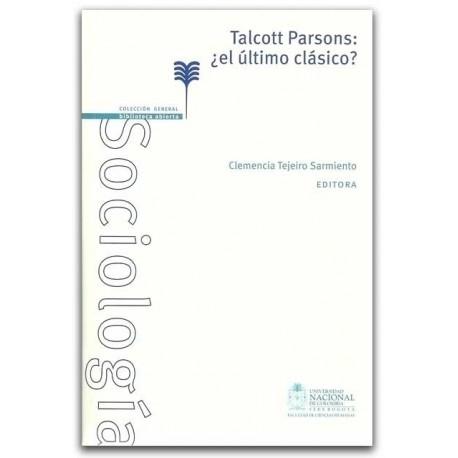 Talcott Parsons: ¿El último clásico? - Clemencia Tejeiro Sarmiento - Universidad Nacional de Colombia, Sede Bogotá. Facultad de
