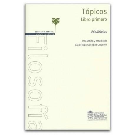Tópicos. Libro primero, Aristóteles - Juan Felipe González Calderón - Universidad Nacional de Colombia, Sede Bogotá. Facultad de