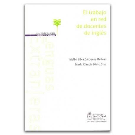 El trabajo en red de docentes de inglés - Universidad Nacional de Colombia, Sede Bogotá. Facultad de Ciencias Humanas