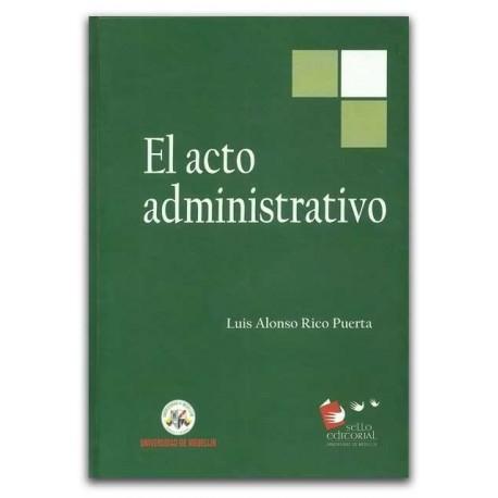 El acto administrativo - Luis Alonso Rico Puerta  – Universidad de Medellín