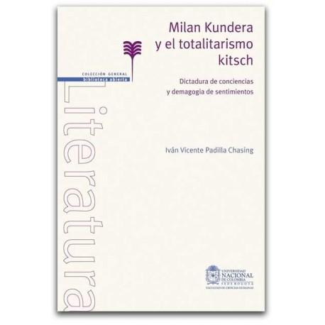 Milan Kundera y el totalitarismo kitsch. Dictadura de conciencias y demagogia de sentimientos - Iván Vicente Padilla Chasing - U