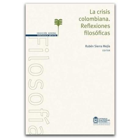 La crisis colombiana. Reflexiones filosóficas - Universidad Nacional de Colombia, Sede Bogotá. Facultad de Ciencias Humanas