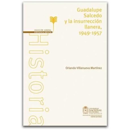 Guadalupe Salcedo y la insurrección llanera, 1949 – 1957 - Orlando Villanueva Martínez - Universidad Nacional de Colombia, Sede