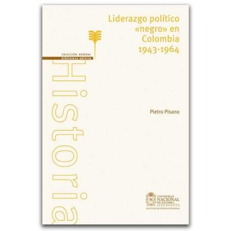 Liderazgo político. Negro en Colombia 1934 – 1964 - Pietro Pisano.- Universidad Nacional de Colombia, Sede Bogotá. Facultad de C