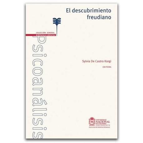 El descubrimiento freudiano - Sylvia De Castro Korgi - Universidad Nacional de Colombia, Sede Bogotá. Facultad de Ciencias Human