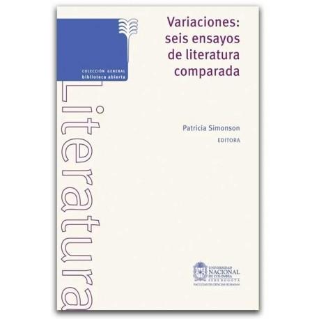 Variaciones: Seis ensayos de literatura comparada - Patricia Simonson - Universidad Nacional de Colombia, Sede Bogotá. Facultad