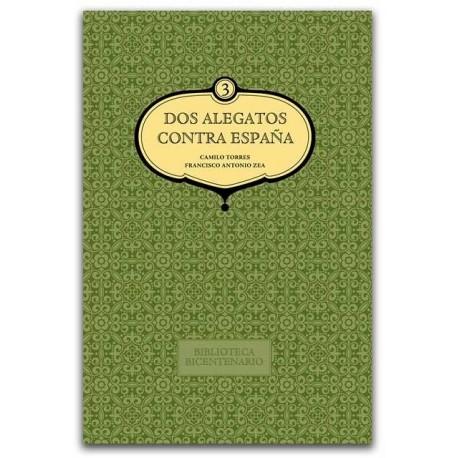 Dos alegatos contra España. Biblioteca Bicentenario, volumen 3 - Universidad Nacional de Colombia, Sede Bogotá. Facultad de Cien