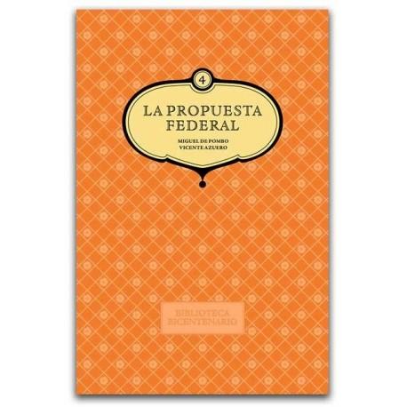 La propuesta federal. Biblioteca bicentenario Volumen 4 - Universidad Nacional de Colombia, Sede Bogotá. Facultad de Ciencias Hu