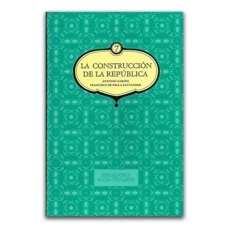 La construcción de la República. Biblioteca bicentenario Volumen 7 - Universidad Nacional de Colombia, Sede Bogotá. Facultad de