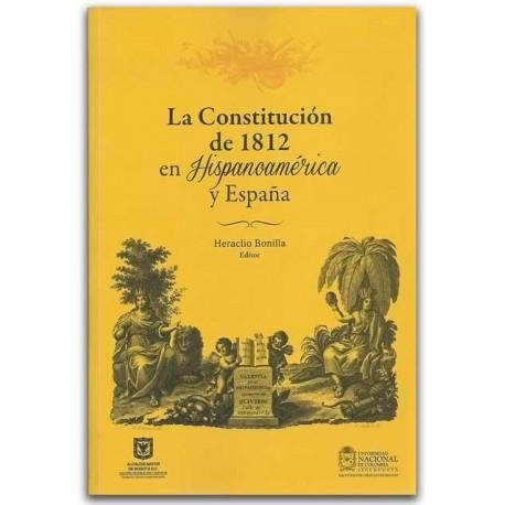 La constitución de 1812 en Hispanoamérica y España - Heraclio Bonilla - Universidad Nacional de Colombia, Sede Bogotá. Facultad