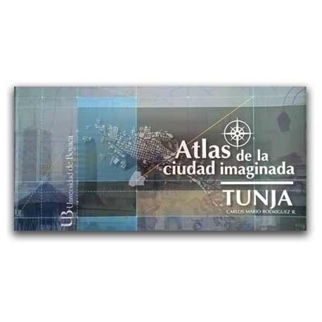 Atlas de la ciudad imaginada - Carlos Mario Rodríguez R. – Universidad de Boyacá