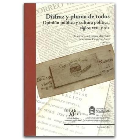 Disfraz y pluma de todos Opinión pública y cultura política, siglos XVIII y XIX - Universidad Nacional de Colombia, Sede Bogotá.