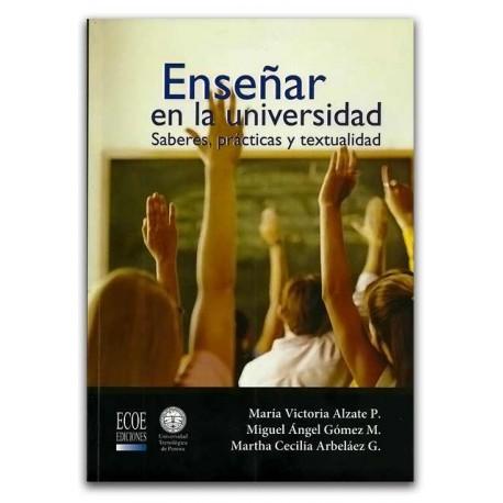 Enseñar en la universidad, saberes, prácticas y textualidad - Universidad Tecnológica de Pereira