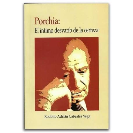 Porchia: El íntimo desvarío de la certeza - Rodolfo Adrián Cabrales Vega - Universidad Tecnológica de Pereira