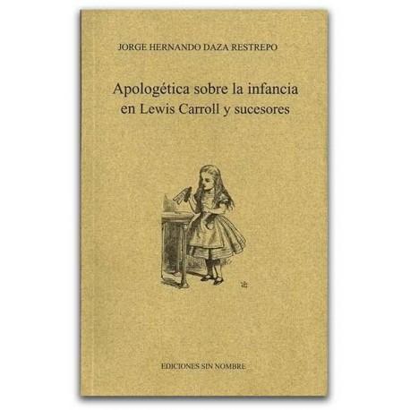 Apologética sobre la infancia en Lewis Carroll y sucesores - Rodolfo Adrián Cabrales Vega - Universidad Tecnológica de Pereira