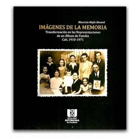 Imágenes de la memoria. Transformación en las representaciones de un álbum de familia cali, 1910 – 1971 – Mauricio Mejía Benard