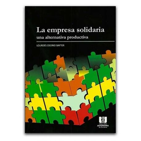 La empresa solidaria. Una alternativa productiva – Lourdes Osorio Bayter - Universidad AUTONOMA de Occidente