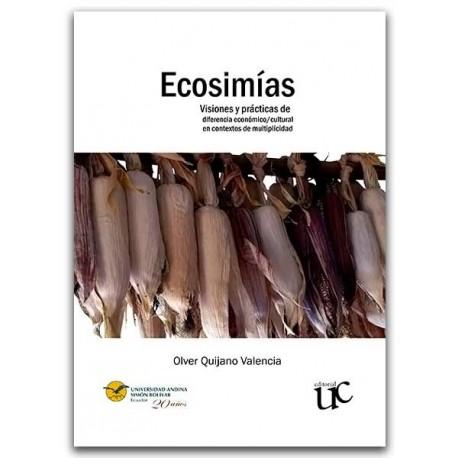 Ecosimías. Visiones y prácticas de diferencia económico / cultural en contextos de multiplicidad - Universidad del Cauca