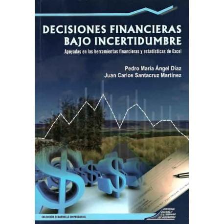 Libro Decisiones financieras bajo incertidumbre. Apoyadas en las herramientas financieras y estadísticas de Excel