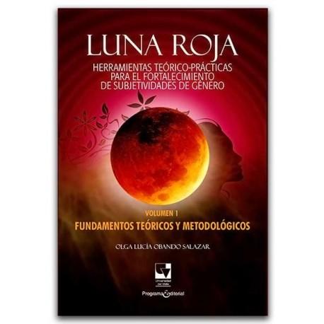Luna roja. Herramientas teórico-prácticas para el fortalecimiento de subjetividades de género - Olga Lucia Obando Salazar – Uni