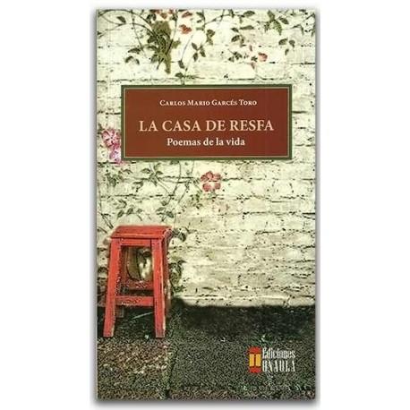La casa de resfa. Poemas de la vida– Carlos Mario Garcés Toro – Universidad AUTONOMA de Occidente