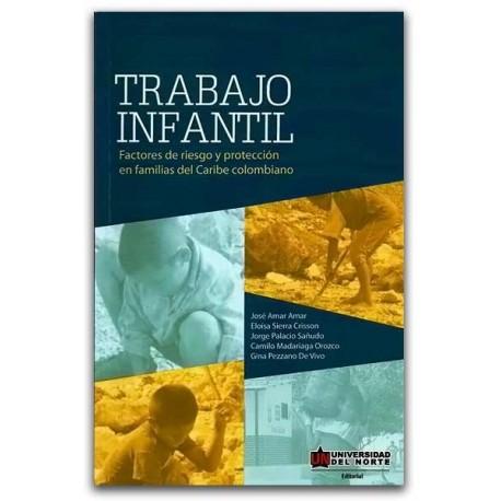 Trabajo infantil. Factores de riesgo y protección en familias del Caribe colombiano – Universidad del Norte
