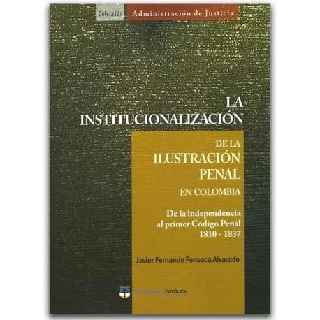 La institucionalización de la ilustración penal en Colombia – Carlos Roberto Solórzano Garavito-Universidad Católica de Colombia
