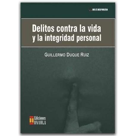 Delitos contra la vida y la integridad personal –Guillermo Duque Ruiz–Ediciones UNAULA