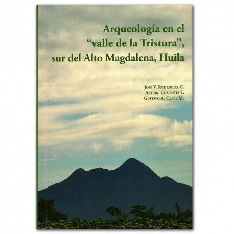 """Arqueología en el """"Valle de la Tristura"""", sur del Alto Magdalena, Huila - Universidad Nacional de Colombia, Sede Bogotá. Facul"""