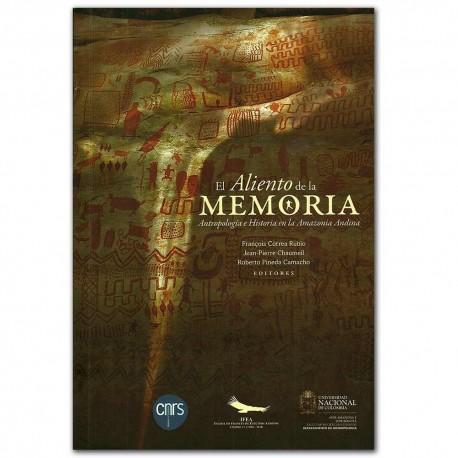 El aliento de la memoria antropología e historia en la amazonia andina - Universidad Nacional de Colombia, Sede Bogotá. Facultad