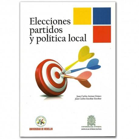 Elecciones partidos y política local - Carlos Alberto Rodríguez Ortiz - Universidad de Medellín