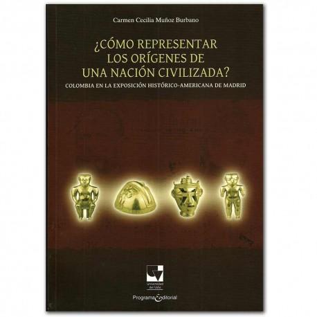 ¿Cómo representar los orígenes de una nación civilizada?. Colombia en la exposición histórico-americana de Madrid – Carmen Cecil