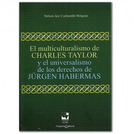 El multiculturalismo de Charles Taylor y el universo de los derechos de Jürgen habermas – Nelson Jair Cuchumbé Holguín -Universi
