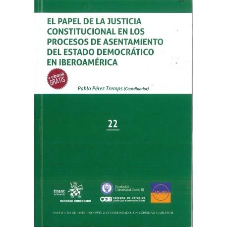 El papel de la justicia constitucional en los procesos de asentamiento del estado democrático en Iberoamérica