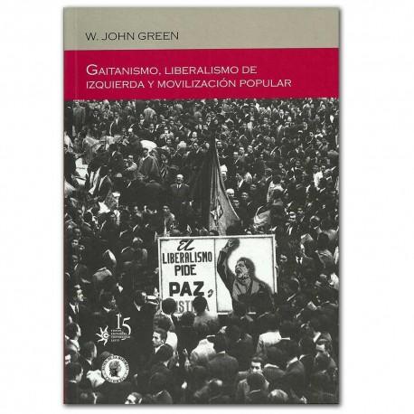 Gaitanismo, liberalismo de izquierda y movilización popular – W. John Green  - Universidad EAFIT