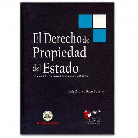 El derecho de propiedad del estado. Noción, elementos, clasificación, defensa  - Luis Alonso Rico Puerta - Universidad de Medell