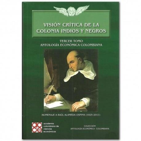 Visión crítica de la colonia india y negros. Colección Antología Económica Colombiana