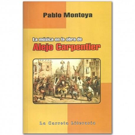 La música en la obra de Alejo Carpentier– Pablo Montoya - La Carreta Editores