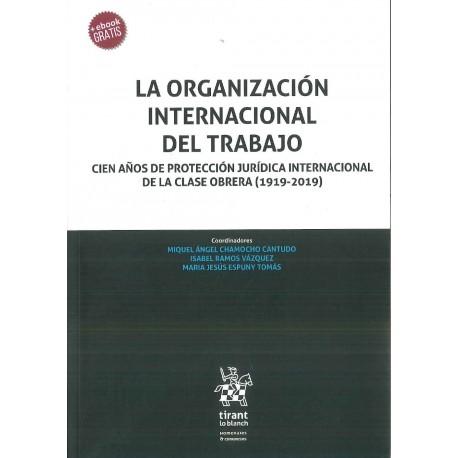 La organización internacional del trabajo. Cien años de protección jurídica internacional de la clase obrera (1919-2019)