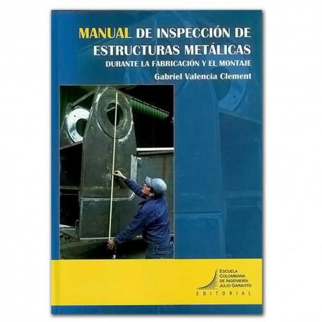 Manual de inspección de estructuras metálicas. Durante la fabricación y el montaje – Gabriel Valencia Clement –Escuela Colombian