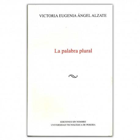 La palabra plural - Victoria Eugenia Ángel Alzate - Universidad Tecnológica de Pereira