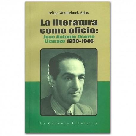 La literatura como oficio. José Antonio Osorio Lizarazo 1930-1946 – Felipe Vanderhuck Arias – La Carreta Editores