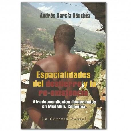 Espacialidades del destierro y la re-existencia - Andrés García Sánchez – La Carreta Editores